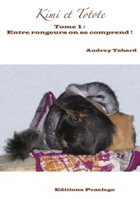 Audrey Tabard - Kimi et Totote - Tome 1 : Entre rongeurs, on se comprend !.