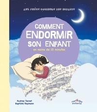 Audrey Tacnet et Baptiste Reymann - Comment endormir son enfant en 15 minutes.
