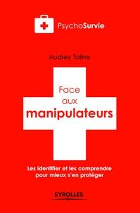Audrey Taline - Face aux manipulateurs - Les identifier et les comprendre pour mieux s'en protéger.