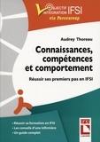 Audrey Thoreau - Connaissances, compétences, comportement - Réussir ses premiers pas en IFSI.