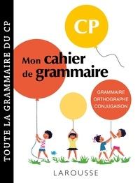 Audrey Tinena-Monhard - Mon cahier de grammaire CP - Orthographe, grammaire, conjugaison, vocabulaire.