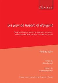 Audrey Valin - Les jeux de hasard et d'argent - Etude sociologique autour de pratiques ludiques : Française des Jeux, casinos, Pari Mutuel Urbain.