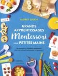 Audrey Zucchi - Grands apprentissages Montessori pour petites mains - 60 recettes et 70 ateliers Montessori pour des enfants autonomes et épanouis !.
