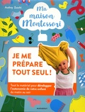Audrey Zucchi - Ma maison Montessori - Je me prépare tout seul ! - Tout le matériel pour développer l'autonomie de votre enfant du matin au soir.