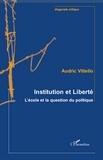 Audric Vitiello - Institution et Liberté - L'école et la question du politique.