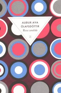 Audur Ava Olafsdottir - Rosa candida.