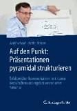 Auf den Punkt: Präsentationen pyramidal strukturieren - Erfolgreicher kommunizieren mit klaren Botschaften und ergebnisorientierter Struktur.