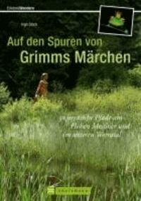 Auf den Spuren von Grimms Märchen - 30 mystische Pfade am Hohen Meißner und im unteren Werratal.