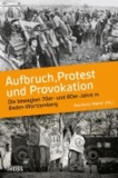 Aufbruch, Protest und Provokation - Die bewegten 70er- und 80er-Jahre in Baden-Württemberg.