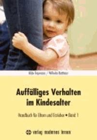 Auffälliges Verhalten im Kindesalter - Handbuch für Eltern und Erzieher.