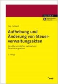 Aufhebung und Änderung von Steuerverwaltungsakten - Korrekturvorschriften nach AO und Einzelsteuergesetzen.
