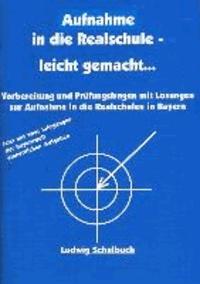 Aufnahme in die Realschule leicht gemacht... Bayern - Vorbereitung und Prüfungsfragen mit Lösungen zur Aufnahme an den Realschulen in Bayern.