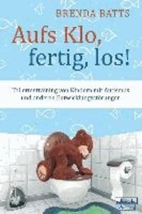Aufs Klo, fertig, los! - Toilettentraining bei Kindern mit Autismus und anderen Entwicklungsstörungen.