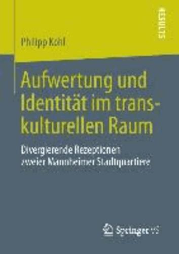 Aufwertung und Identität im transkulturellen Raum - Divergierende Rezeptionen zweier Mannheimer Stadtquartiere.