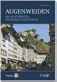 Augenweiden - Die 40 schönsten Schweizer Kleinstädte.