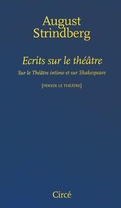 August Strindberg - Ecrits sur le théâtre - Sur le Théâtre intime et sur Shakespeare.