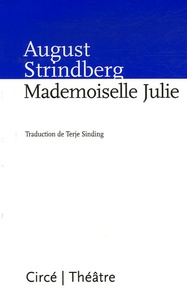 August Strindberg - Mademoiselle Julie - Une tragédie naturaliste.