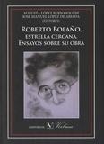 Augusta Lopez Bernasocchi et José Manuel Lopez de Abiada - Roberto Bolaño - Estrella cercana ; Ensayos sobre su obra.