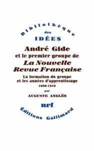 Auguste Anglès - André Gide et le premier groupe de la Nouvelle Revue Française - Tome 1, La formation du groupe et les années d'apprentissage, 1890-1910.