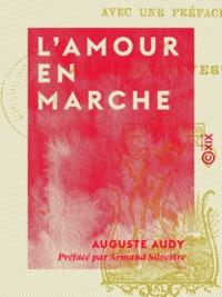Auguste Audy et Armand Silvestre - L'Amour en marche.