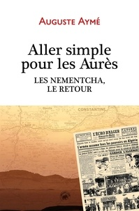 Auguste Ayme - ALLER SIMPLE POUR LES AURÈS - LES NEMENTCHA, LE RETOUR.