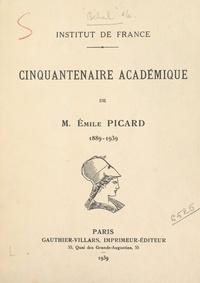 Auguste Béhal et Emile Borel - Cinquantenaire académique de M. Émile Picard, 1889-1939.
