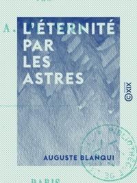 Auguste Blanqui - L'Éternité par les astres - Hypothèse astronomique.