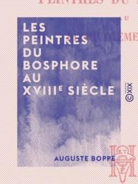 Auguste Boppe - Les Peintres du Bosphore au XVIIIe siècle.