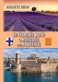 Auguste Brun - Le français parlé à Marseille et en Provence.