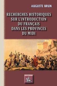 Auguste Brun - Recherches historiques sur l'introduction du français dans les provinces du Midi.