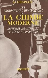 Auguste Chaplet - Les prodigieuses réalisations de la chimie moderne - Synthèses industrielles, le règne du plastique.