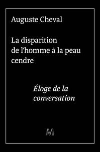 Auguste Cheval et Constant Bonard - La disparition de l'homme à la peau cendre - Eloge de la conversation.