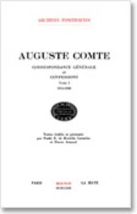 Auguste Comte - Correspondance générale et confessions - Tome 1, avril 1814-mars 1840.