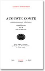 Auguste Comte - Correspondance générale et confessions - Tome 2, avril 1841-mars 1845.