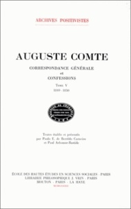 Auguste Comte - Correspondance générale et confessions - Tome 5, 1849-1850.