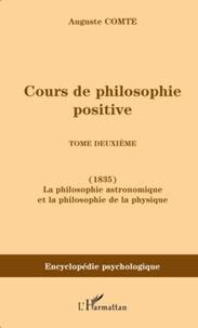Auguste Comte - Cours de philosophie positive - Tome 2, La philosophie astronomique et la philosophie de la physique (1835).