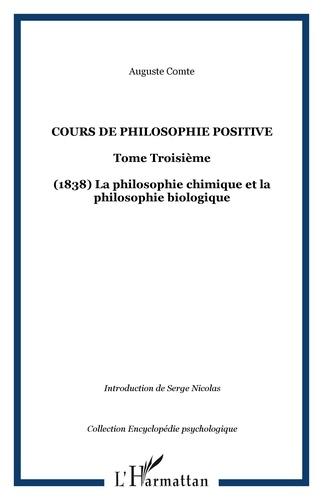 Auguste Comte - Cours de philosophie positive - Tome 3, La philosophie chimique et la philosophie biologique (1838).