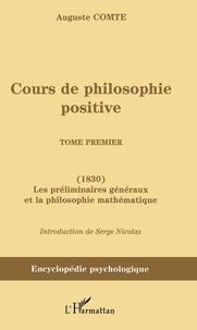 Auguste Comte - Cours de philosophie positive - Tome 1, Les préliminaires généraux et la philosophie mathématique (1830).