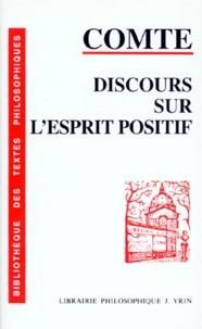 Auguste Comte - Discours sur l'esprit positif - Edition avec chronologie, introduction et notes par Annie Petit.