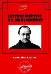 Auguste Comte - Lettres inédites à C. de Blignières - édition intégrale.
