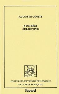 Auguste Comte - Synthèse subjective ou Système universel des conceptions propres à l'état normal de l'humanité.