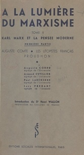 Auguste Cornu et Armand Cuvillier - À la lumière du marxisme (2). Karl Marx et la pensée moderne - Première partie : Auguste Comte, les Utopistes français, Proudhon. Conférences faites à la commission scientifique du Cercle de la Russie Neuve, en 1935-1936.