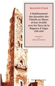 Auguste Cour - L'établissement des dynasties des Chérifs au Maroc et leur rivalité avec les Turcs de la Régence à Alger 1509-1830.