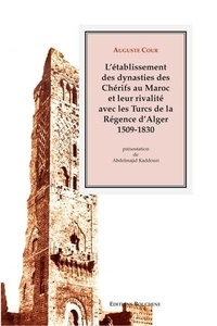 Létablissement des dynasties des Chérifs au Maroc et leur rivalité avec les Turcs de la Régence à Alger 1509-1830.pdf