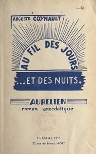 Auguste Coynault et Jean Daigne - Au fil des jours et des nuits : Aurélien, roman anecdotique.