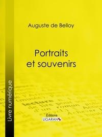 Auguste de Belloy et  Ligaran - Portraits et souvenirs.