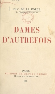 Auguste de La Force et  Collectif - Dames d'autrefois.
