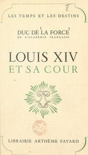 Auguste de La Force - Louis XIV et sa cour.