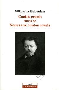 Auguste de Villiers de L'Isle-Adam - Contes cruels suivis de Nouveaux contes cruels et de L'amour suprême.