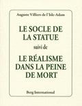 Auguste de Villiers de L'Isle-Adam - Le socle de la statue suivi de Le réalisme dans la peine de mort.
